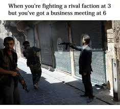Business Meeting Meme - when you re fighting a rival faction at 3 but you ve got a