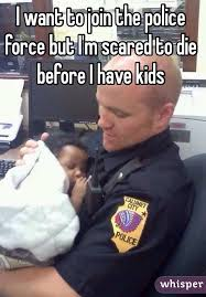 Stop Breaking The Law Meme - want to join the police force but i m scared to die before i have kids
