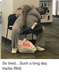 Tired Meme - so tired such a long day theitis rns meme on sizzle
