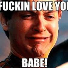 I Fucking Love You Memes - i fucking love you babe by xmuseicx meme center