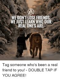 Real Friend Meme - ambition we don t lose friends we just learn who our real ones are