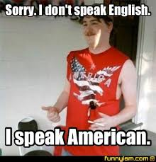 Speak English Meme - sorry i don t speak english i speak american meme factory