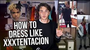 how to dress like xxxtentacion youtube
