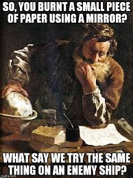 Stuff And Things Meme - could archimedes really destroy ships by focusing sunlight through