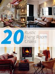 Rustic Living Room Chairs 20 Cozy Rustic Chairs In Living Room For A Warm Appeal Home