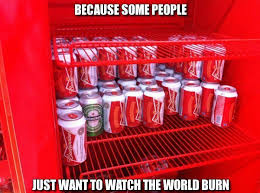 Water For That Burn Meme - the 35 best some men just want to watch the world burn memes
