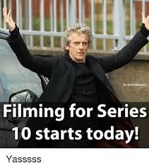 Yasssss Meme - igidrwhofactsdaily filming for series 10 starts today yasssss