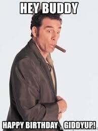 Kramer Meme - hey buddy happy birthday giddyup cosmo kramer meme generator