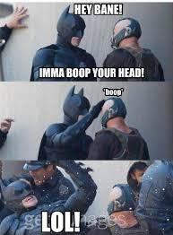 Bane Meme - meme imma boop your head with batman and bane
