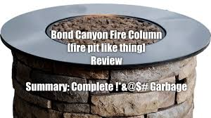 Bond Propane Fire Pit Bond Canyon Ridge Fire Column Fire Hazard Piece Of Garbage Youtube