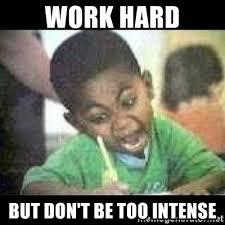 Work Hard Meme - work hard but don t be too intense black kid coloring meme generator