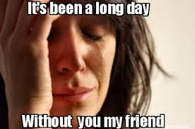 Long Day Memes - meme maker its been a long day without you my friend