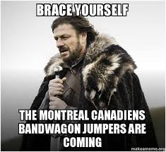 Montreal Canadians Memes - brace yourself the montreal canadiens bandwagon jumpers are coming