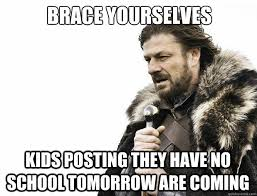 No School Tomorrow Meme - brace yourselves kids posting they have no school tomorrow are