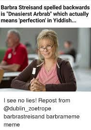 Memes Means - barbra streisand spelled backwards is dnasierst arbrab which