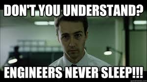 Engineers Meme - don t you understand engineers never sleep edward norton