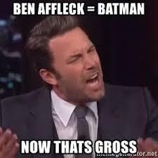 Affleck Batman Meme - that s gross that s racist angry ben affleck meme generator