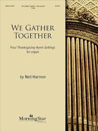 we gather together four thanksgiving hymn settings for organ