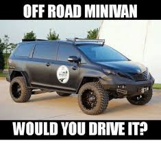 Off Road Memes - off road minivan would you drneitp meme on me me