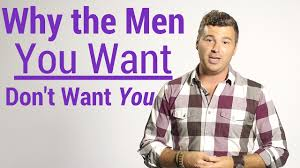 why the men you want don t want you youtube