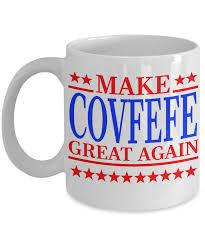 make covfefe great again trump funny tweet coffee mug i think