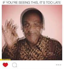 Funny Bill Cosby Memes - if you re seeing this it s too late drugged by bill cosby starecat com
