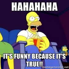Homer Meme - it s funny because it s true homer simpson memes