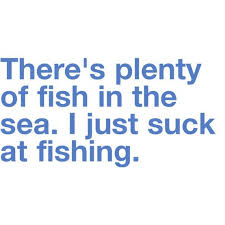Fish In The Sea Meme - theres plenty of fish in the sea