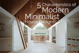 how to do minimalist interior design 5 characteristics of modern minimalist house designs