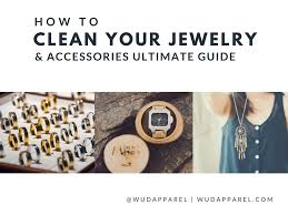 how to clean your jewelry and accessories ultimate guide u2013 wüd apparel