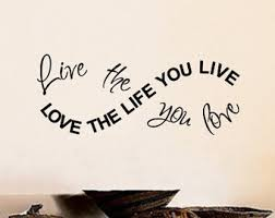 love the life you live live the life you love print only