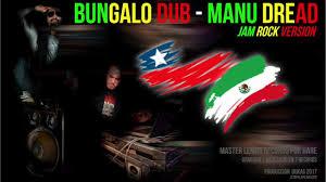 bungalo dub manu dread jam rock version youtube
