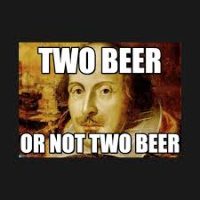 Shakespeare Meme - funny shakespeare two beer or not two beer meme gift idea funny