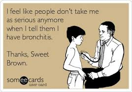 Bronchitis Meme - i feel like people don t take me as serious anymore when i tell them
