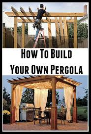 How To Build Your Own Pergola by How To Build Your Own Pergola U2026 Pinteres U2026
