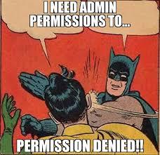 Denied Meme - i need admin permissions to permission denied meme batman