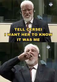 It Was Me Meme - tell cersei it was me slobodan praljak s courtroom suicide