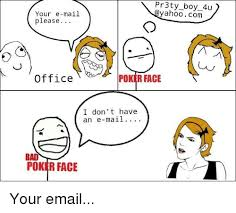 Meme Poker Face - pr3ty boy 4u yahoocom your e mail please office poker face i don t
