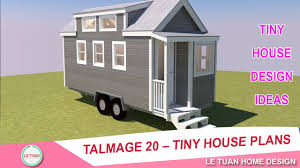Tiny Home Design Talmage 20 Tiny House Plans Tiny House Design Ideas Le Tuan
