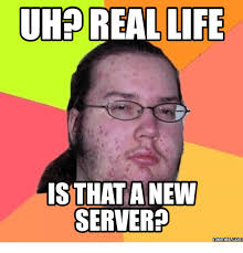 Real Memes - uhe real life is that a new server memes com server meme on me me