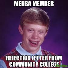 Meme Community - mensa member rejection letter from community college meme bad luck