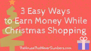 easy way to earn money 3 easy ways to earn money while shopping the house