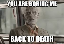 Zombie Meme Generator - you are boring me back to death bored zombie meme generator