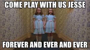 Forever And Ever Meme - come play with us jesse forever and ever and ever the shining
