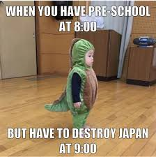 Japan Meme - when you have pre school at 8 but have to destroy japan at 9 funny