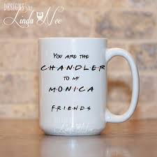 you are the chandler to my monica friends tv show mug