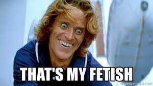 Thats My Fetish Meme - that s my fetish william dafoe speed 2 meme generator