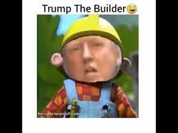 Bob The Builder Memes - lovely bob the builder memes donald trump as bob the builder xd