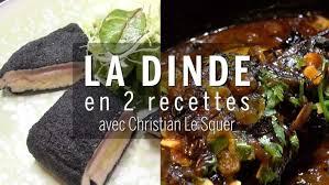 cuisiner une dinde recettes comment cuisiner la dinde avec christian le squer