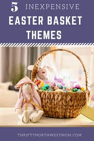 gift basket theme ideas 5 inexpensive easter basket theme ideas thrifty nw